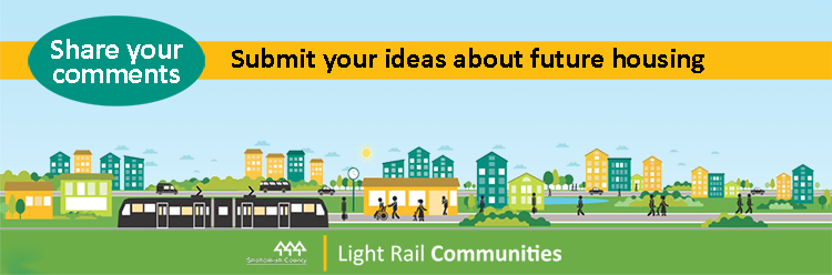 Graphic depicting Light Rail train and people with houses in the background. Inset text reads: Share Your Comments - Submit your ideas about future housing Opens in new window